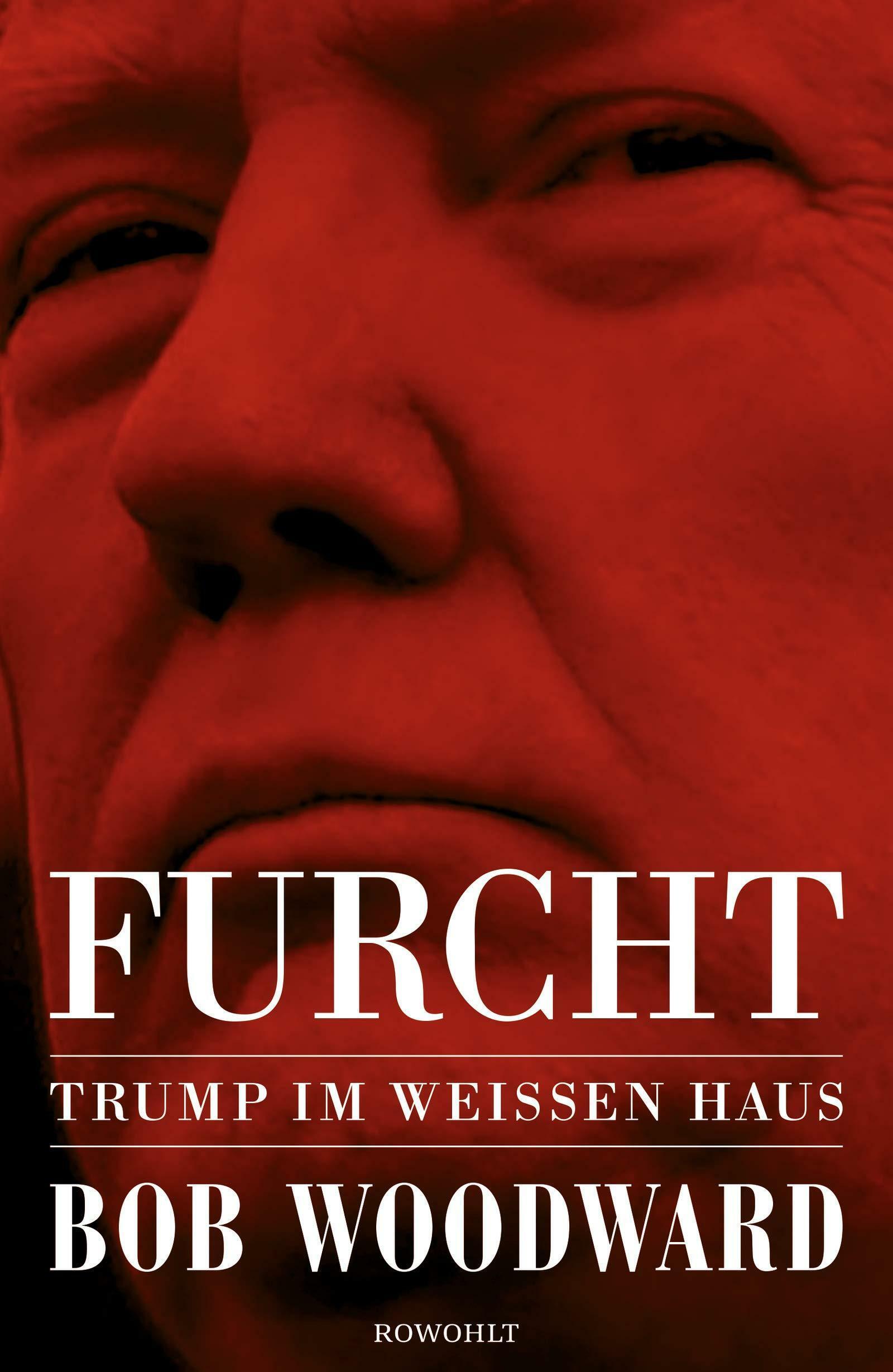 Bob Woodward: Furcht Rowohlt 2018 525 Seiten 22,95 Euro